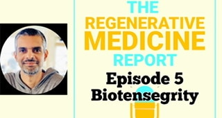 Video Podcast- Episode 5 of the Regenerative Medicine Report- Biotensegrity